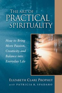 The Art of Practical Spirituality - Elizabeth Clare Prophet