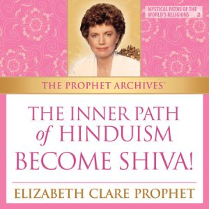 The Inner Path of Hinduism—Become Shiva!